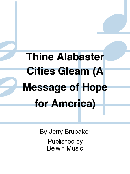 Thine Alabaster Cities Gleam (A Message of Hope for America)