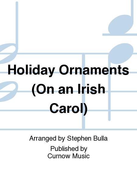 Holiday Ornaments (On an Irish Carol)