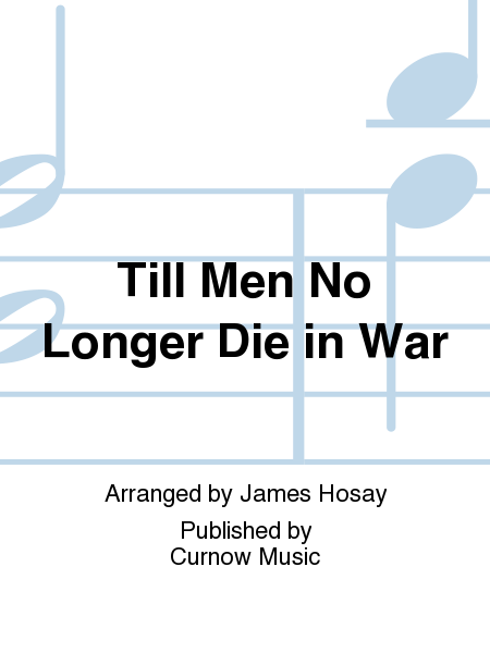 Till Men No Longer Die in War