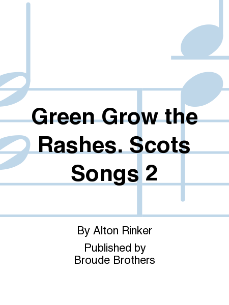 Green Grow the Rashes. Scots Songs 2
