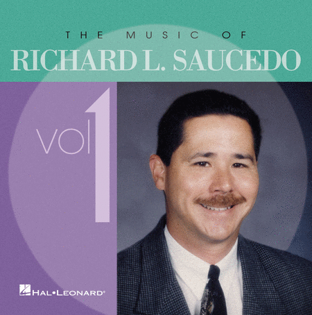 The Music of Richard L. Saucedo - Volume 1