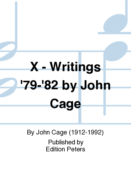X - Writings '79-'82 by John Cage