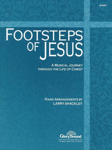 Footsteps of Jesus: A Musical Journey Through the Life of Christ Piano Collection