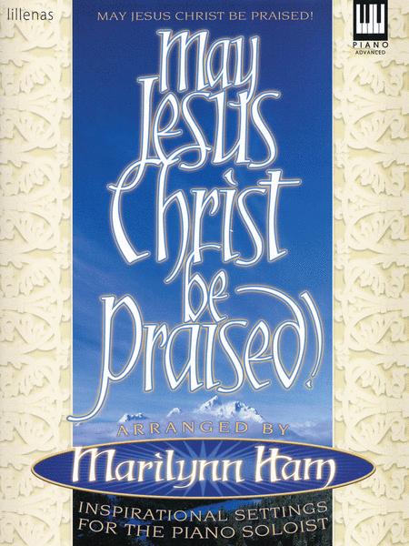 May Jesus Christ Be Praised!