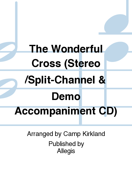 The Wonderful Cross (Stereo/Split-Channel & Demo Accompaniment CD)