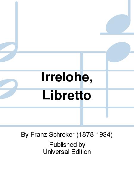 Irrelohe, Libretto