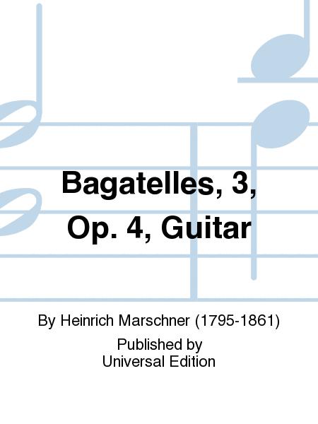 Bagatelles, 3, Op. 4, Guitar