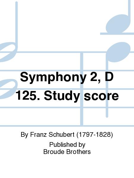 Symphony 2, D 125. Study score