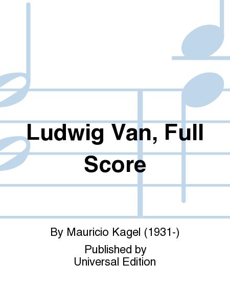 Ludwig Van, Full Score