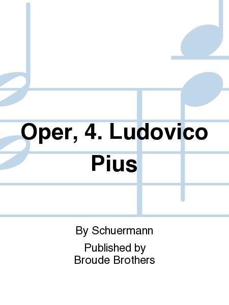 Oper, 4. Ludovico Pius