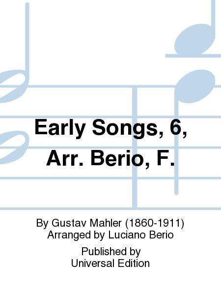 Early Songs, 6, Arr. Berio, F.