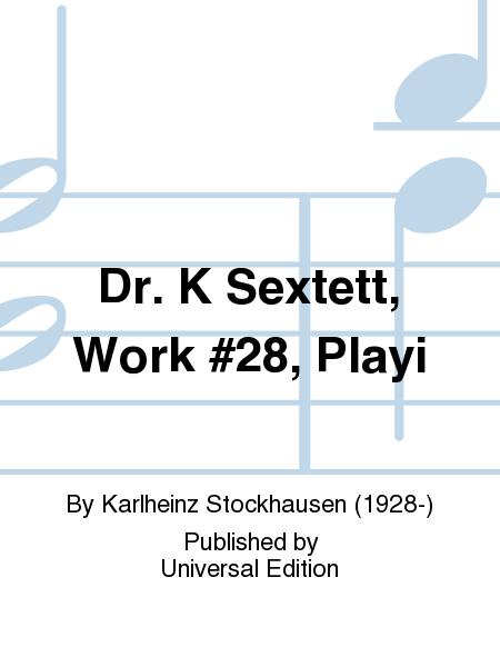 Dr. K Sextett, Work #28, Playi