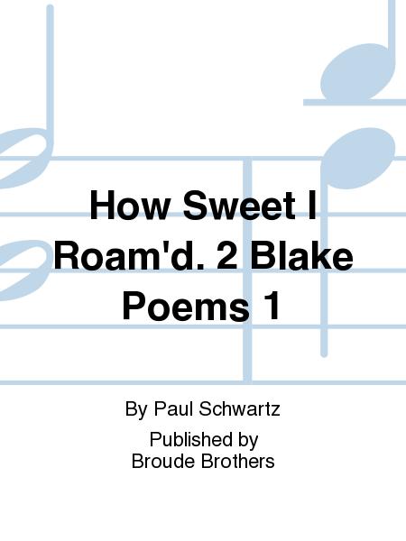 How Sweet I Roam'd. 2 Blake Poems 1