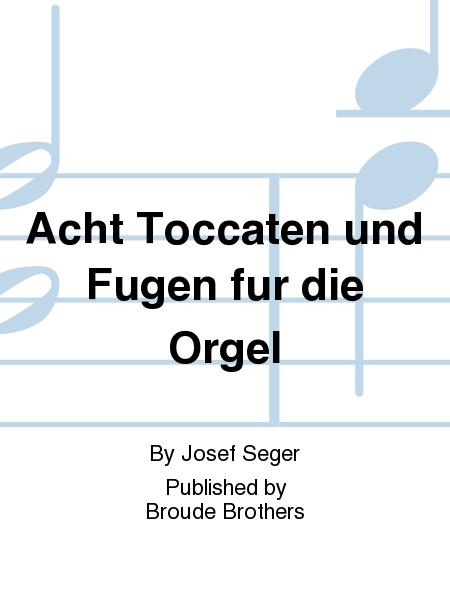 Acht Toccaten und Fugen fur die Orgel