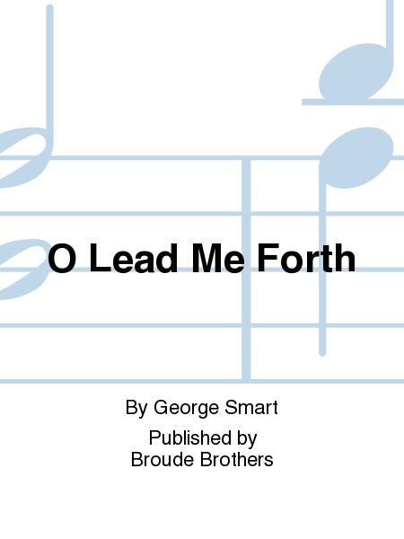 O Lead Me Forth