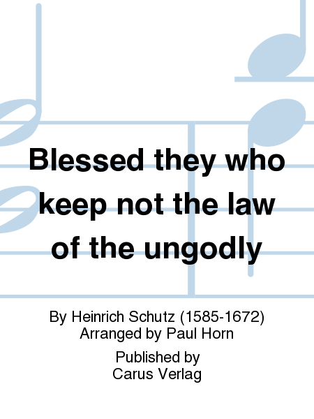 Blessed they who keep not the law of the ungodly