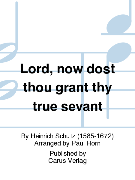 Lord, now dost thou grant thy true sevant