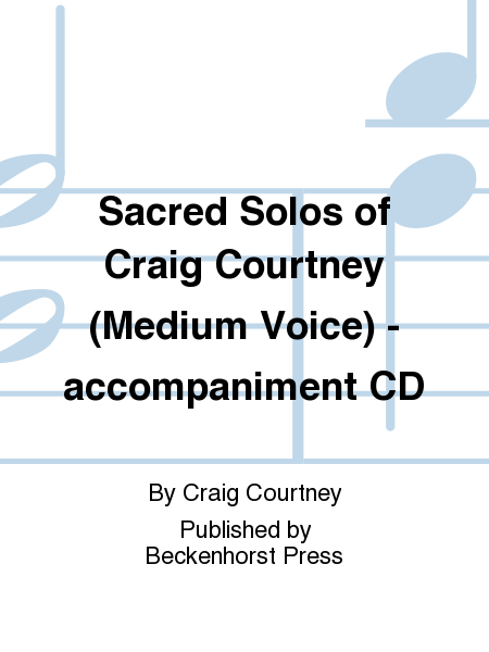 Sacred Solos of Craig Courtney (Medium Voice) - accompaniment CD