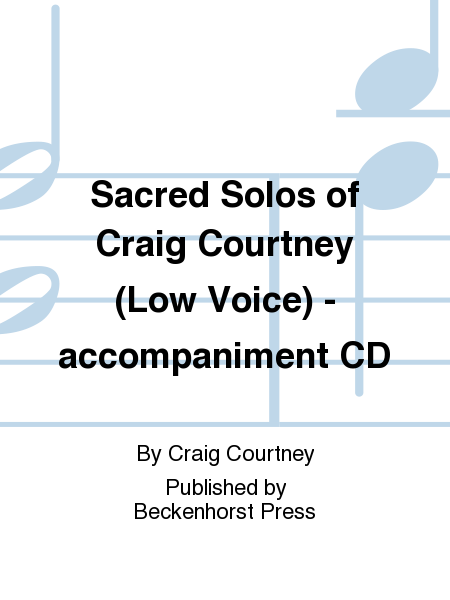 Sacred Solos of Craig Courtney (Low Voice) - accompaniment CD