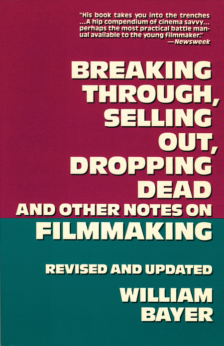 Breaking Through, Selling Out, Dropping Dead and Other Notes on Filmmaking