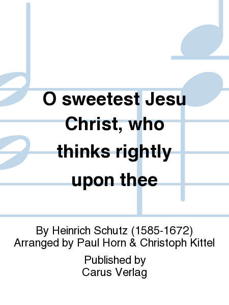 O sweetest Jesu Christ, who thinks rightly upon thee