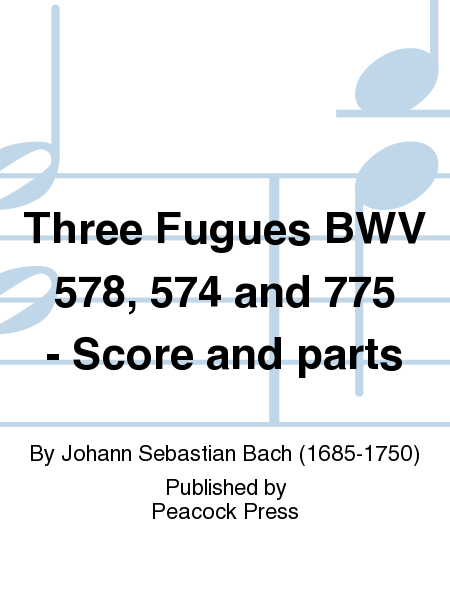 Three Fugues BWV 578, 574 and 775 - Score and parts
