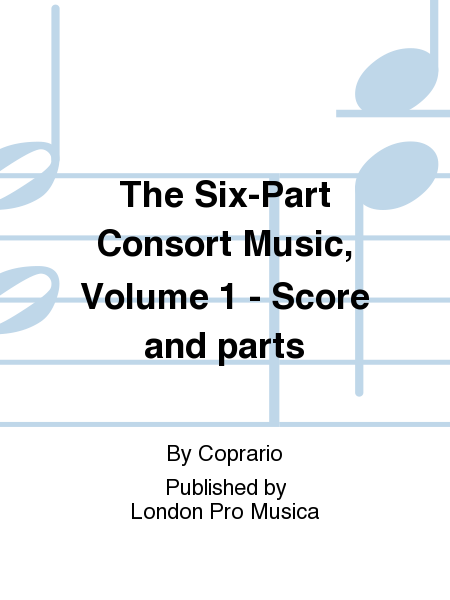 The Six-Part Consort Music, Volume 1 - Score and parts