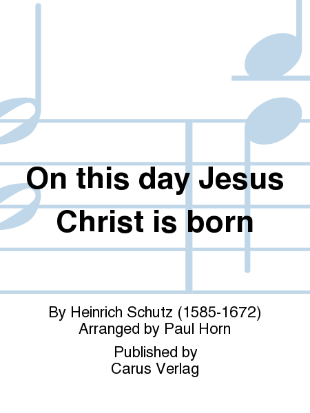 On this day Jesus Christ is born (Hodie Christus natus est (Christ der Herr ist geboren heut))