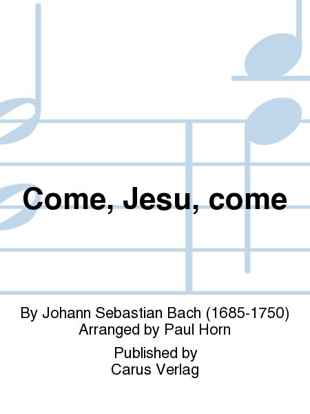 Come, Jesu, come