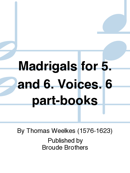 Madrigals for 5. and 6. Voices. 6 part-books