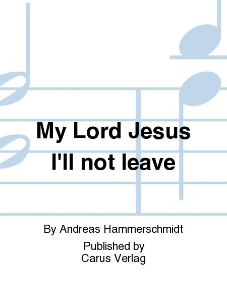 My Lord Jesus I'll not leave (Meinen Jesum lass ich nicht)