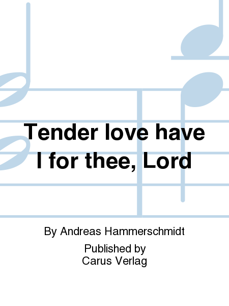 Tender love have I for thee, Lord