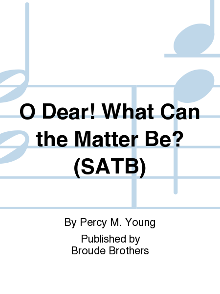 O Dear! What Can the Matter Be? (SATB)