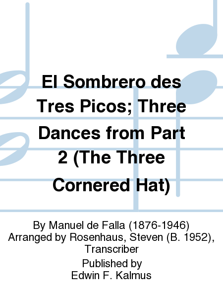 El Sombrero des Tres Picos; Three Dances from Part 2 (The Three Cornered Hat)
