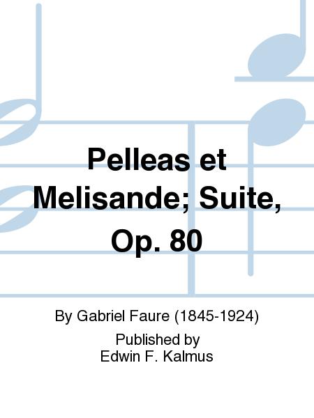Pelleas et Melisande; Suite, Op. 80