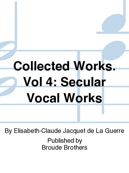 Collected Works. Vol 4: Secular Vocal Works