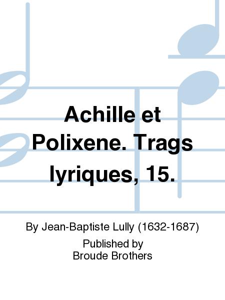 Achille et Polixene. Trags lyriques, 15.