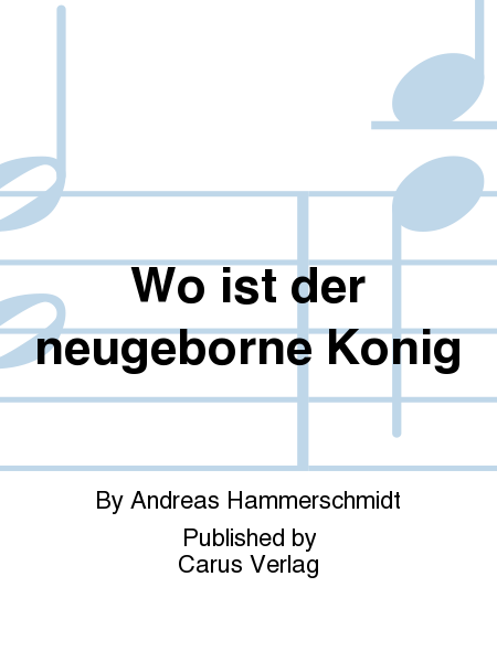 Where is the newborn King (Wo ist der neugeborne Konig)