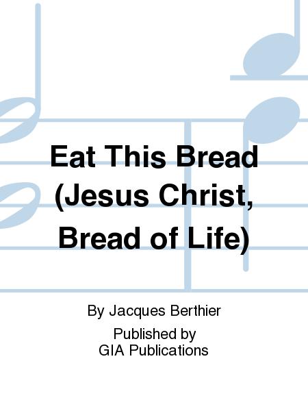 Eat This Bread (Jesus Christ, Bread of Life)