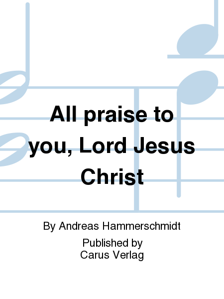 All praise to you, Lord Jesus Christ
