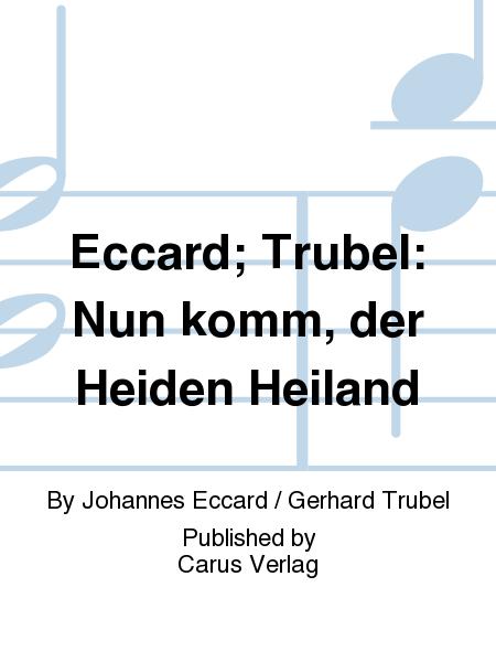 Eccard; Trubel: Nun komm, der Heiden Heiland