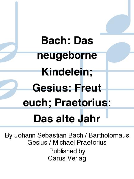 Bach: Das neugeborne Kindelein; Gesius: Freut euch; Praetorius: Das alte Jahr