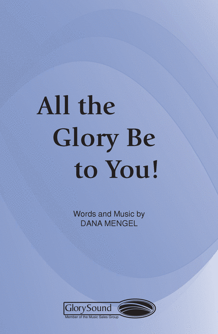 All the Glory Be to You!