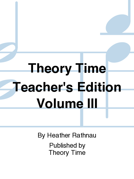 Theory Time Teacher's Edition Volume III