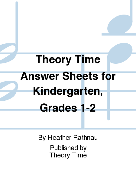 Theory Time Answer Sheets for Kindergarten, Grades 1-2