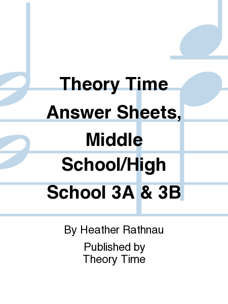 Theory Time Answer Sheets, Middle School/High School 3A & 3B