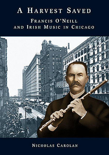 A Harvest Saved: Francis O'Neill And Irish Music In Chicago
