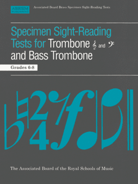 Specimen Sight-Reading Tests for Trombone (Treble and Bass clefs) and Bass Trombone, Grades 6-8