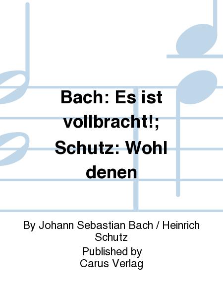 Bach: Es ist vollbracht!; Schutz: Wohl denen