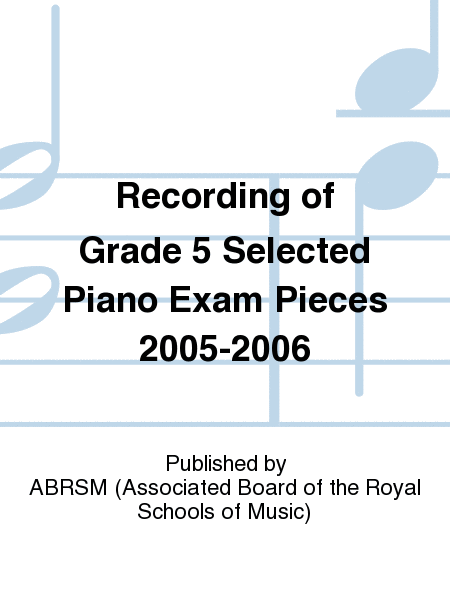 Recording of Grade 5 Selected Piano Exam Pieces 2005-2006